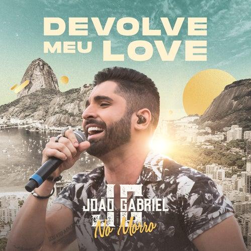 Devolve Meu Love (Ao Vivo No Rio De Janeiro / 2019) de João Gabriel