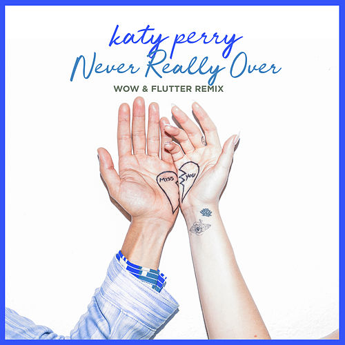Never Really Over (Wow & Flutter Remix) de Katy Perry