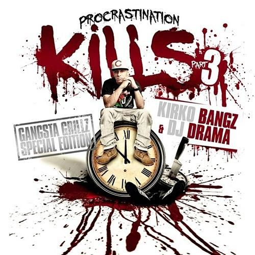 Procrastination Kills 3 (Hosted By DJ Drama) by Kirko Bangz