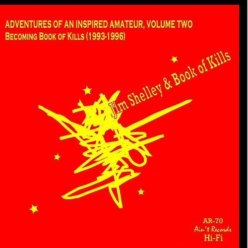 Adventures of an Inspired Amateur, Vol. Two: Becoming Book of Kills (1993 - 1996) de Jim Shelley