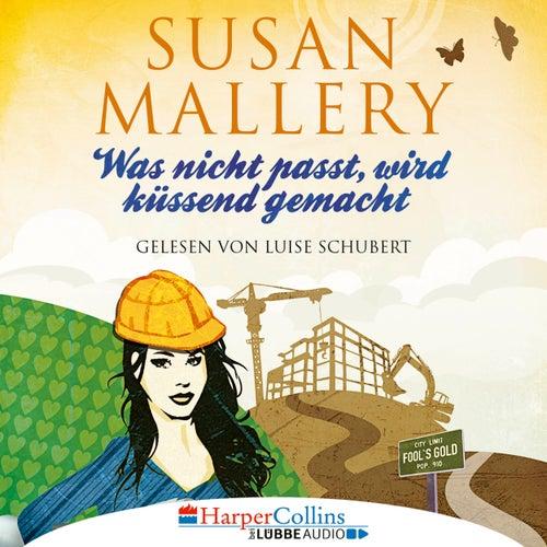 Was nicht passt, wird küssend gemacht - Fool's Gold, Teil 6 (Ungekürzt) von Susan Mallery