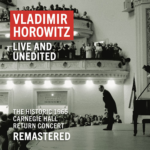 Vladimir Horowitz: Carnegie Hall Concert, May 9, 1965 'An Historic Return' (Unedited - Remastered) von Vladimir Horowitz
