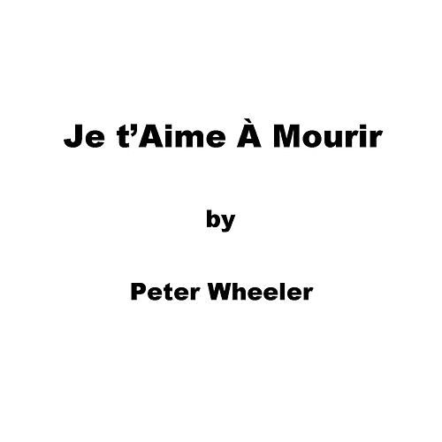 Je T'aime À Mourir de Peter Wheeler