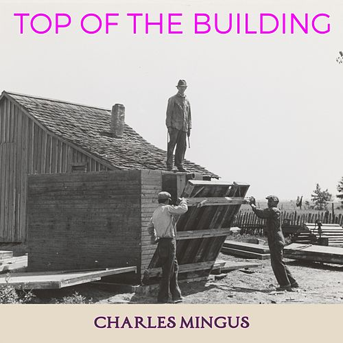 Top of the Building von Charles Mingus