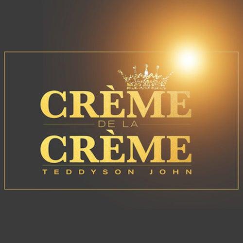 Crème De La Crème de Teddyson John