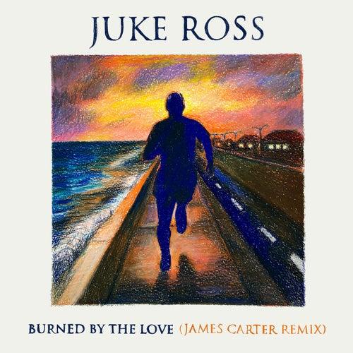Burned By The Love (James Carter Remix) von Juke Ross