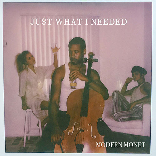 Just What I Needed - Single by Modern Monet