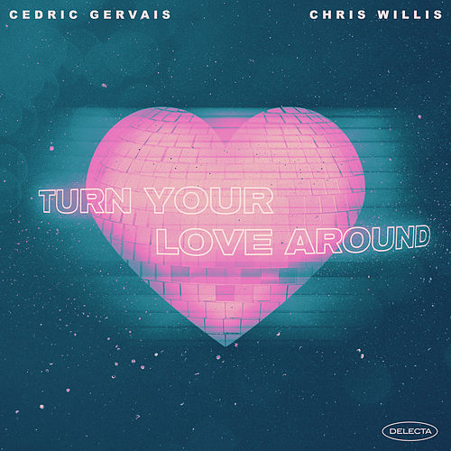 Turn Your Love Around by Cedric Gervais
