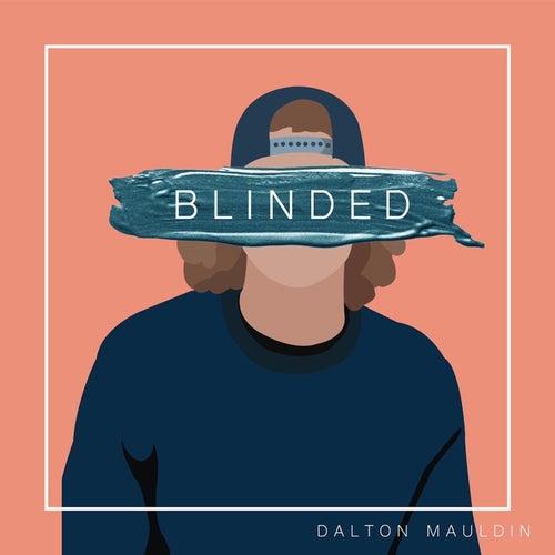 Blinded by Dalton Mauldin