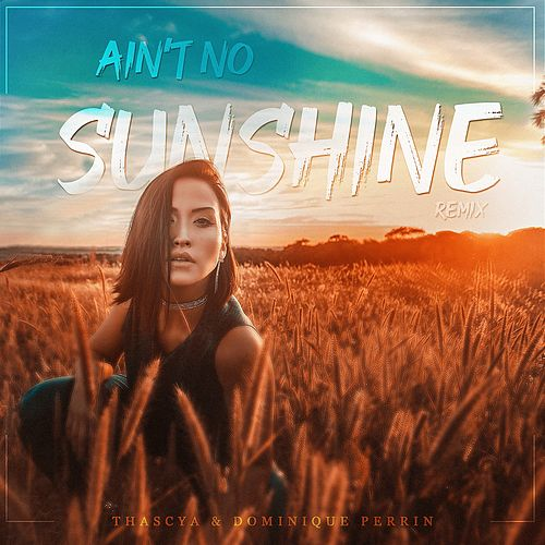 Ain't No Sunshine (Remix) by Thascya