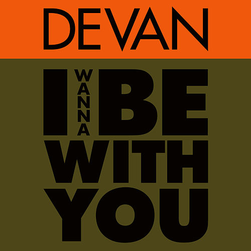 I Wanna Be with You by Devan