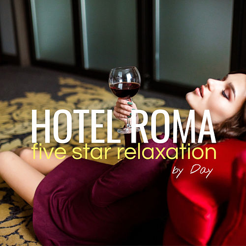 Hotel Roma by Day: Five Star Relaxation von Various Artists