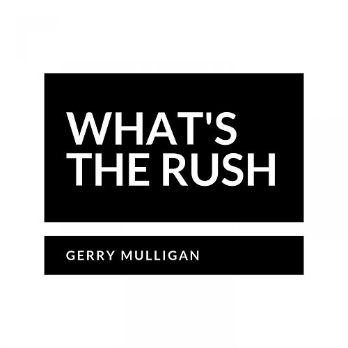 What's the Rush de Gerry Mulligan