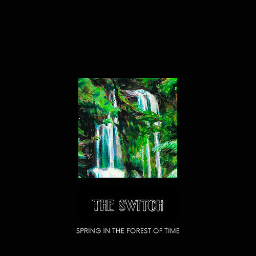 Spring in the Forest of Time by The Switch