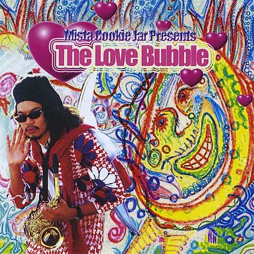 Mista Cookie Jar Presents: The Love Bubble de Mista Cookie Jar
