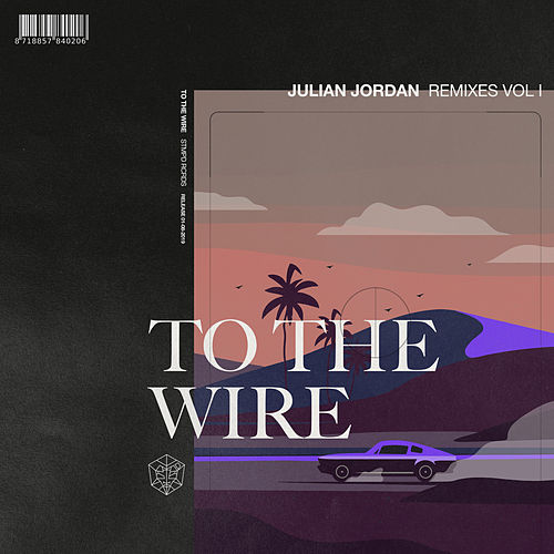 To The Wire (Remixes Vol. 1) by Julian Jordan