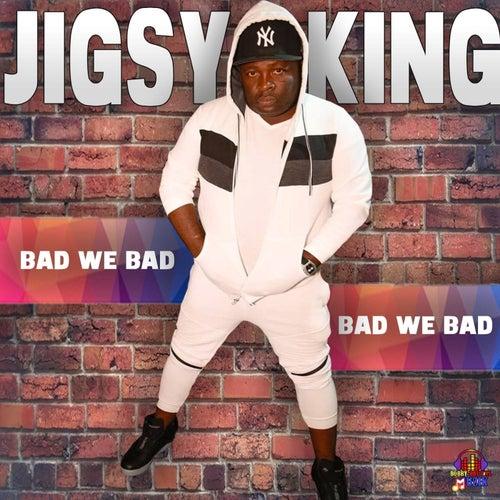 Bad We Bad by Jigsy King