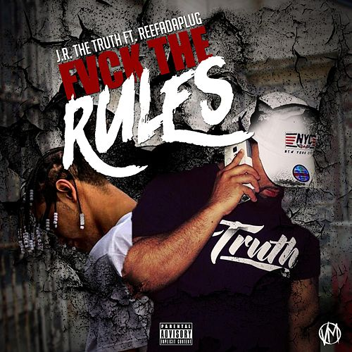 Fvck the Rules by J.R. the Truth