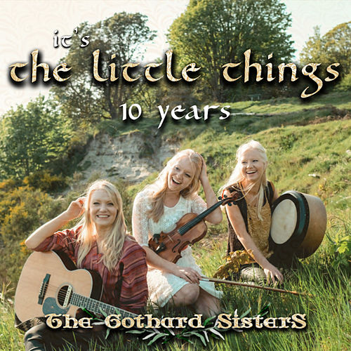 It's the Little Things - 10 Years by The Gothard Sisters