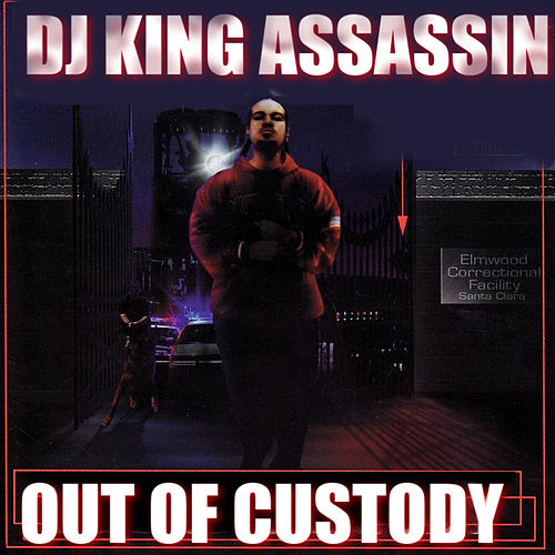 Out of Custody by Dj King Assassin