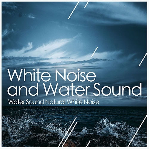 White Noise and Water Sound de Water Sound Natural White Noise