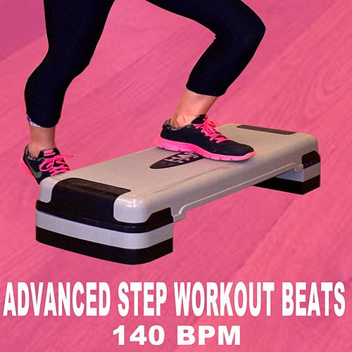 Advanced Step Workout Beats (140 Bpm - The Best Epic Motivation Gym Music for Your Step, Fitness, Aerobics, Cardio, Hiit High Intensity Interval Training, Abs, Barré, Training, Exercise and Running by Advanced Workout Beats