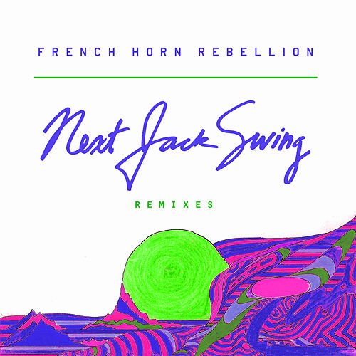 Next Jack Swing (Remixes) by French Horn Rebellion