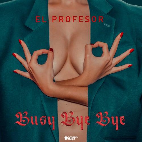 Busy Bye Bye by El Profesor