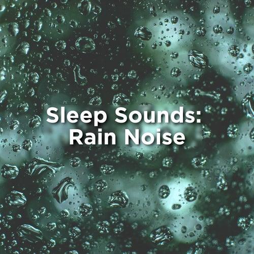 Sleep Sounds: Rain Noise von Rain Sounds