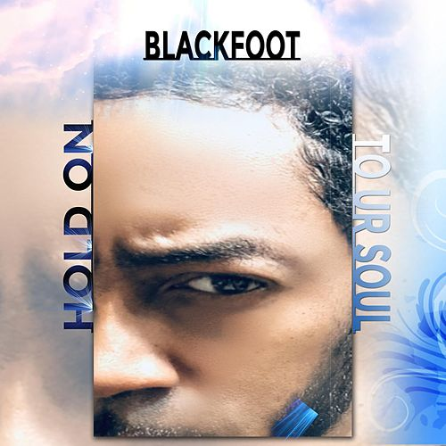 Hold on to Ur Soul by Blackfoot