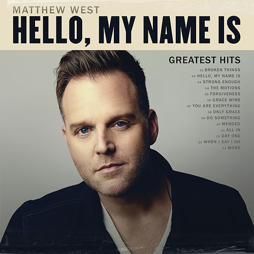 Hello, My Name Is: Greatest Hits by Matthew West
