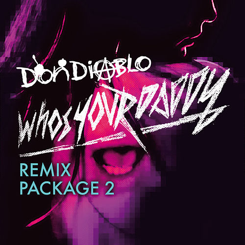 Who's Your Daddy Remix Package 2 di Don Diablo