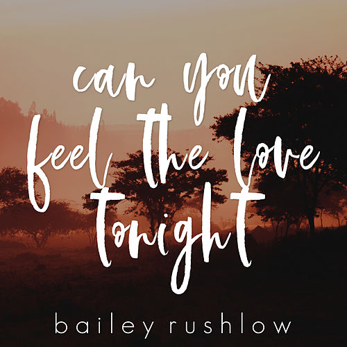 Can You Feel the Love Tonight (Acoustic) by Bailey Rushlow