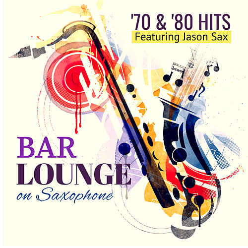 Bar Lounge '70 & '80 Hits on Saxophone by Giacomo Bondi