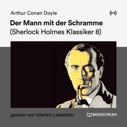 Der Mann mit der Schramme (Sherlock Holmes Klassiker 8) von Sherlock Holmes