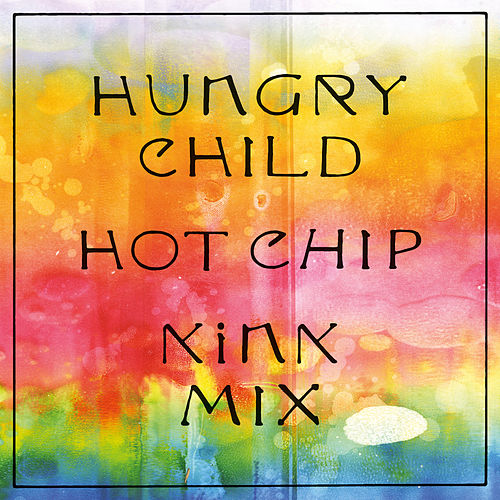 Hungry Child (KiNK Mix) by Hot Chip