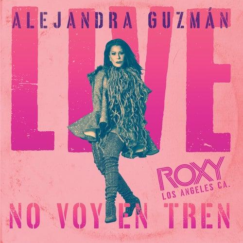 No Voy En Tren (Live At The Roxy) de Alejandra Guzmán