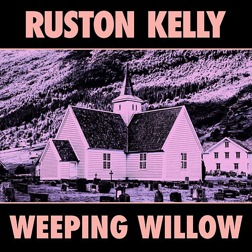 Weeping Willow by Ruston Kelly