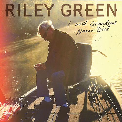 I Wish Grandpas Never Died by Riley Green