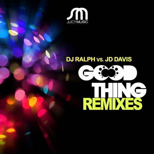 Good Thing Remixes by Dj Ralph