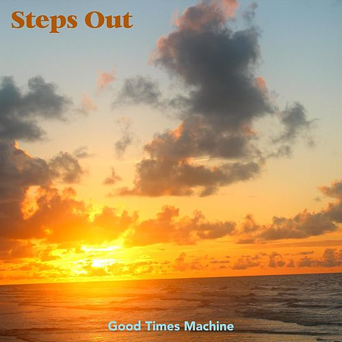 Steps Out by Good Times Machine