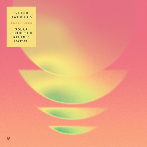 Solar Nights - The Remixes Part 2 by Satin Jackets