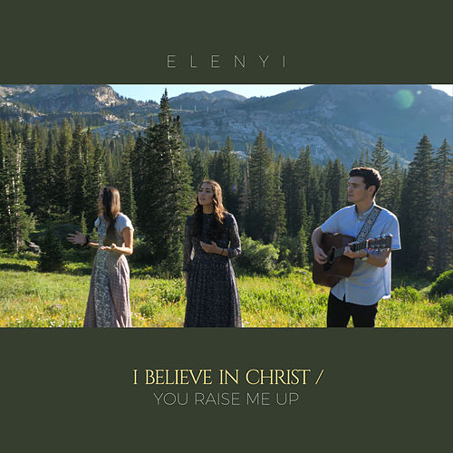 I Believe in Christ / You Raise Me Up de Elenyi