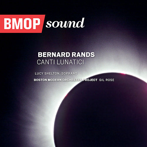 Bernard Rands: Canti Lunatici by Boston Modern Orchestra Project