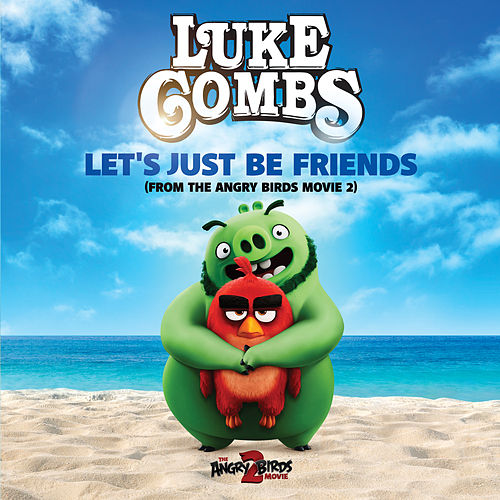 Let's Just Be Friends (From The Angry Birds Movie 2) by Luke Combs