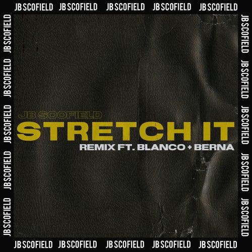 Stretch It (feat. Blanco & Berna) (Remix) de JB Scofield