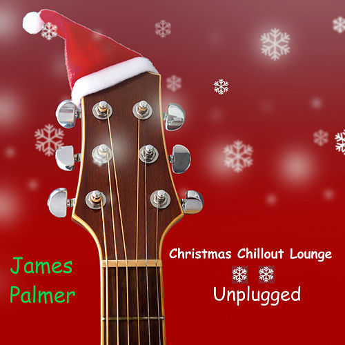 Christmas Chillout Lounge Unplugged von James Palmer