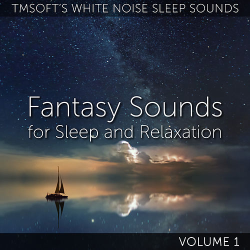 Fantasy Sounds for Sleep and Relaxation Volume 1 by Tmsoft's White Noise Sleep Sounds
