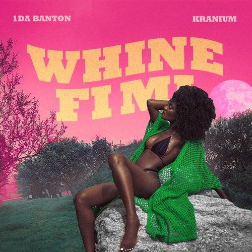 Whine Fi Mi by 1da Banton
