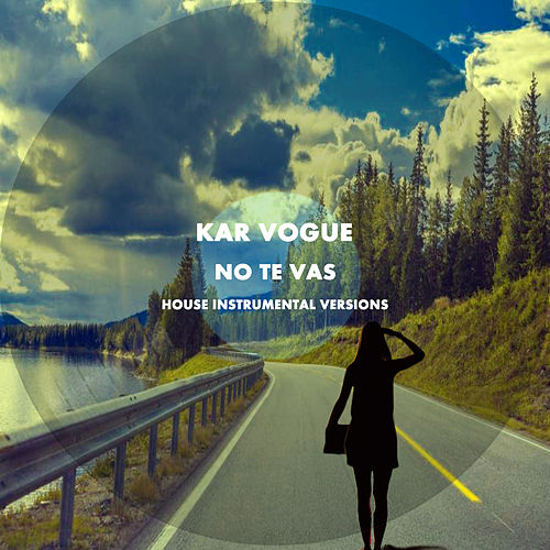 No Te Vas (Special House Instrumental Versions) by Kar Vogue